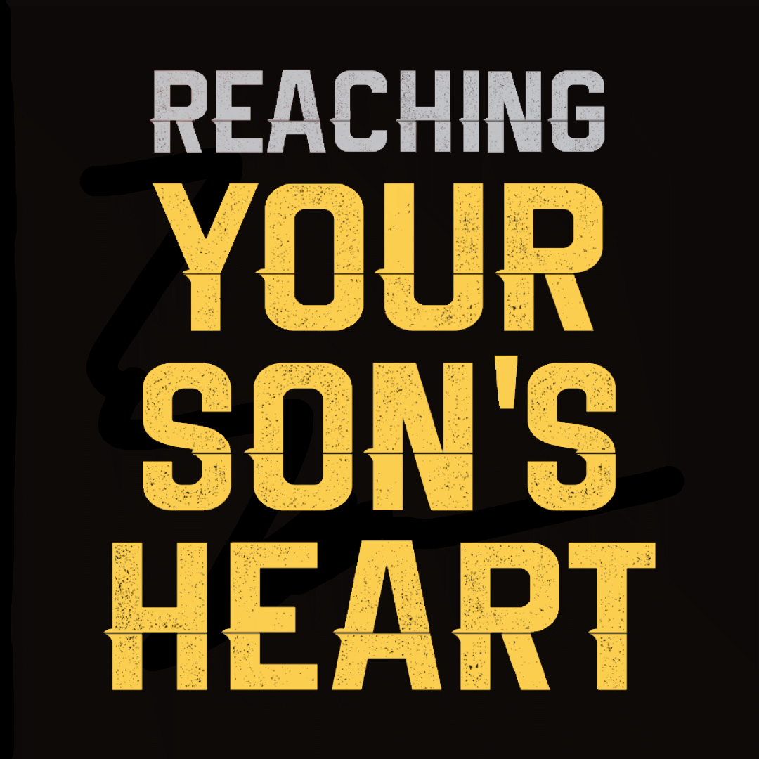Reaching Your Son's Heart